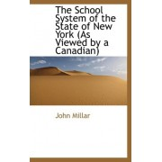 The School System of the State of New York (as Viewed by a Canadian) by John Millar
