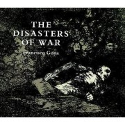 The Disasters of War by Francisco Jose De Goya