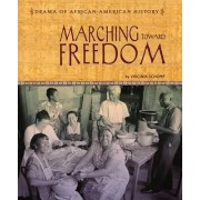 Marching Toward Freedom by Virginia Schomp