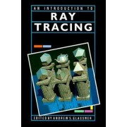An Introduction to Ray Tracing by Andrew S. Glassner