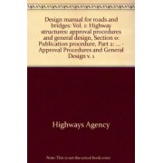 Design Manual for Roads and Bridges: Highway Structures - Approval Procedures and General Design v. 1 by Great Britain: Highways Agency