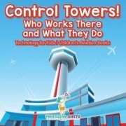 Control Towers! Who Works There and What They Do - Technology for Kids - Children's Aviation Books by Professor Gusto