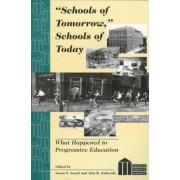 Schools of Tomorrow, Schools of Today by Susan F. Semel