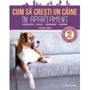 Cum sa cresti un caine in apartament - Sandrine Otsmane