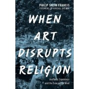 When Art Disrupts Religion by Philip S. Francis