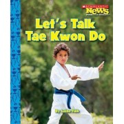 Let's Talk Tae Kwon Do by Laine Falk