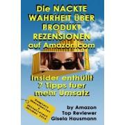 Die Nackte Wahrheit Ueber Produkt Rezensionen Auf Amazon.com: Insider Enthuellt 7 Tipps Fuer Mehr Umsatz