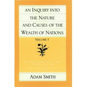 An Inquiry into the Nature and Causes of the Wealth of Nations: v. 1 by Adam Smith