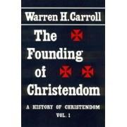Founding of Christendom by Warren H. Carroll