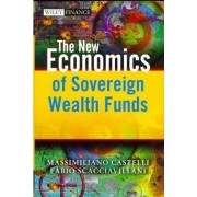 The New Economics of Sovereign Wealth Funds by Massimiliano Castelli