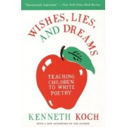Wishes, Lies, and Dreams: Teaching Children to Write Poetry, Paperback