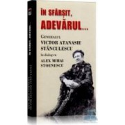 In sfarsit adevarul... - Generalul Victor Atanasie Stanculescu In Dialog Cu Alex Mihai Stoenescu