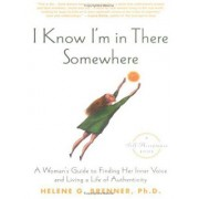 I Know I'm in There Somewhere: A Woman's Guide to Finding Her Inner Voice and Living a Life of Authenticity
