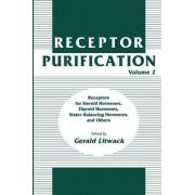 Receptor Purification: Receptors for Steroid Hormones, Thyroid Hormones, Water-balancing Hormones, and Others v. 2 by Gerald Litwack