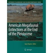 American Megafaunal Extinctions at the End of the Pleistocene by Gary Haynes