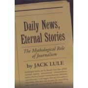 Daily News, Eternal Stories by Jack Lule