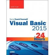 Visual Basic 2015 in 24 Hours, Sams Teach Yourself by James Foxall