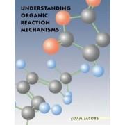 Understanding Organic Reaction Mechanisms by Adam Jacobs