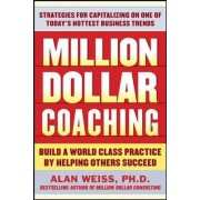 Million Dollar Coaching: The Professional's Guide to Expanding Your Business by Alan Weiss