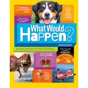 What Would Happen?: Serious Answers to Silly Questions