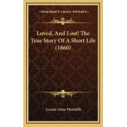 Loved, and Lost! the True Story of a Short Life (1860) by Louisa Anne Meredith