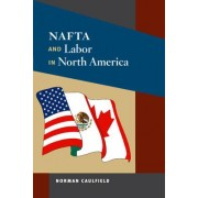 NAFTA and Labor in North America by Norman Caulfield