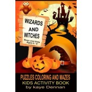 Wizards and Witches Puzzles Coloring and Mazes by Kaye Dennan