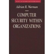 Computer Security within Organisations by Adrian R. Warman