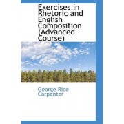 Exercises in Rhetoric and English Composition (Advanced Course) by George Rice Carpenter