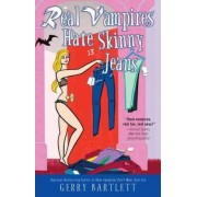 Real Vampires Hate Skinny Jeans by Gerry Bartlett