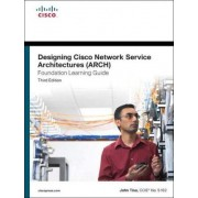 Designing Cisco Network Service Architectures (ARCH) Foundation Learning Guide by John Tiso