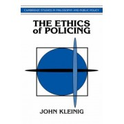 The Ethics of Policing by John Kleinig