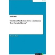 The Visual Aesthetics of Baz Luhrmann's Red Curtain Cinema by Anett Koch