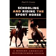 Schooling and Riding the Sport Horse by Paul D. Cronin