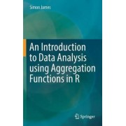 An Introduction to Data Analysis Using Aggregation Functions 2016 by Simon James