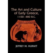 The Art and Culture of Early Greece, 1100-480 B.C. by Jeffrey M. Hurwit