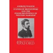 Stanislaw Brzozowski and the Polish Beginnings of Western Marxism by Andrzej Walicki