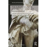 The European Union and Military Conflict Management by Annemarie Peen Rodt