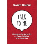 Talk to Me: Changing the Narrative on Race, Religion, & Education