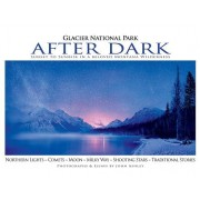 Glacier National Park After Dark: Sunset to Sunrise in a Beloved Montana Wilderness