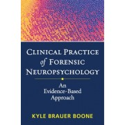 Clinical Practice of Forensic Neuropsychology by Kyle Brauer Boone