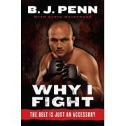 Why I Fight by Jay Dee B.J. Penn