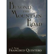 Beyond the Mountain Road by Francisco Quintero