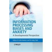 Information Processing Biases and Anxiety by Julie A. Hadwin