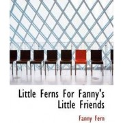Little Ferns for Fanny's Little Friends by Fanny Fern