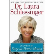 In Praise of Stay at Home Moms by Dr. Laura Schlessinger