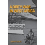 A Dirty War in West Africa by Lansana Gberie