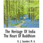 The Heritage of India the Heart of Buddhism by K J Saunders M a
