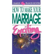 How to Make Your Marriage Exciting by Charles Hunter