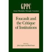 Foucault and the Critique of Institutions by John D. Caputo